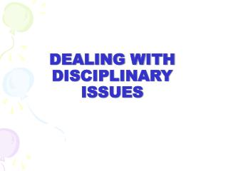 DEALING WITH DISCIPLINARY  ISSUES