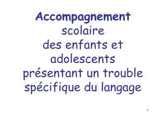 Accompagnement scolaire  des enfants et adolescents pr sentant un trouble sp cifique du langage