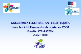 CONSOMMATION DES ANTIBIOTIQUES dans les  tablissements de sant  en 2008 Enqu te ATB-RAISIN Juillet 2010