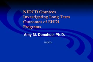 NIDCD Grantees Investigating Long Term Outcomes of EHDI Programs