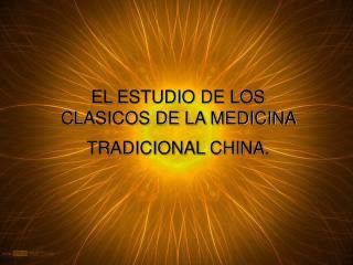 EL ESTUDIO DE LOS CLASICOS DE LA MEDICINA TRADICIONAL CHINA.