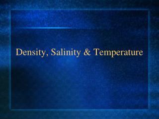 Density, Salinity  Temperature