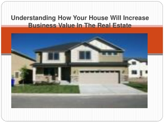 Understanding How Your House Will Increase Business Value In