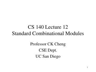 CS 140 Lecture 12 Standard Combinational Modules