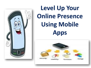 Level Up Your Online Presence Using Mobile Apps