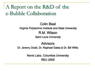 A Report on the RD of the  e-Bubble Collaboration