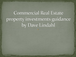Commercial Real Estate property investments guidance by Dave