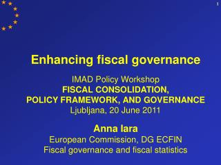 Enhancing fiscal governance  IMAD Policy Workshop  FISCAL CONSOLIDATION,  POLICY FRAMEWORK, AND GOVERNANCE  Ljubljana, 2
