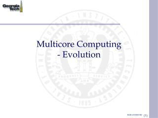 Multicore Computing - Evolution