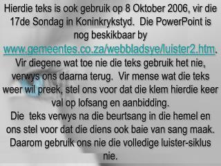 Hierdie teks is ook gebruik op 8 Oktober 2006, vir die 17de Sondag in Koninkrykstyd.  Die PowerPoint is nog beskikbaar b