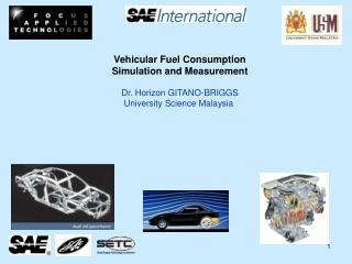 Vehicular Fuel Consumption Simulation and Measurement  Dr. Horizon GITANO-BRIGGS University Science Malaysia