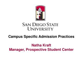 Campus Specific Admission Practices  Natha Kraft Manager, Prospective Student Center