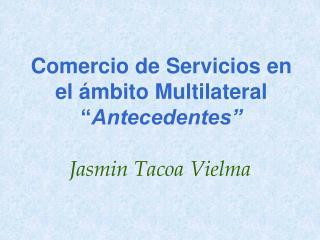 Comercio de Servicios en el  mbito Multilateral  Antecedentes