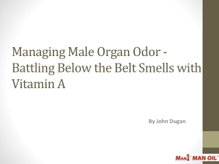 Managing Male Organ Odor - Battling Below the Belt Smells