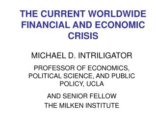 THE CURRENT WORLDWIDE FINANCIAL AND ECONOMIC CRISIS