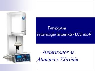 Forno para       Sinteriza  o Gransinter LCD 220V