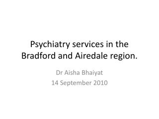 Psychiatry services in the Bradford and Airedale region.