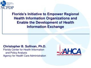 Christopher B. Sullivan, Ph.D. Florida Center for Health Information   and Policy Analysis Agency for Health Care Admini