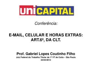 Confer ncia:  E-MAIL, CELULAR E HORAS EXTRAS: ART.6 , DA CLT.
