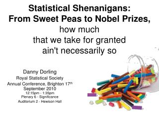Statistical Shenanigans: From Sweet Peas to Nobel Prizes,  how much that we take for granted aint necessarily so