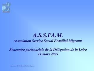 A.S.S.FA.M. Association Service Social FAmilial Migrants  Rencontre partenariale de la D l gation de la Loire 11 mars 20
