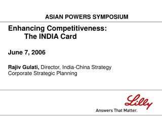 Enhancing Competitiveness:  The INDIA Card  June 7, 2006  Rajiv Gulati, Director, India-China Strategy Corporate Strateg
