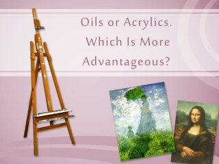 which is more advantageous:  oils or acrylics?