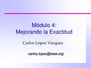 M dulo 4: Mejorando la Exactitud