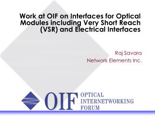 Work at OIF on Interfaces for Optical Modules including Very Short Reach VSR and Electrical Interfaces
