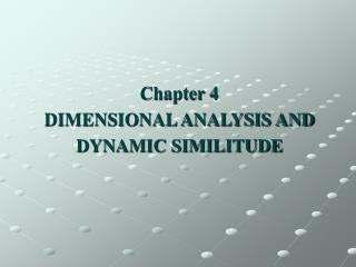 Chapter 4 DIMENSIONAL ANALYSIS AND DYNAMIC SIMILITUDE