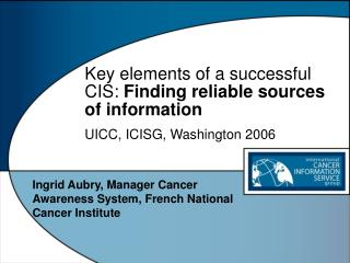 Key elements of a successful CIS: Finding reliable sources of information  UICC, ICISG, Washington 2006