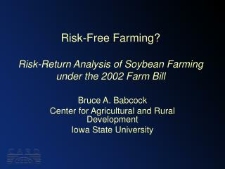 Risk-Free Farming  Risk-Return Analysis of Soybean Farming under the 2002 Farm Bill