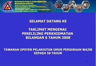 SELAMAT DATANG KE  TAKLIMAT MENGENAI  PEKELILING PERKHIDMATAN  BILANGAN 6 TAHUN 2008   TAWARAN OPSYEN PELANJUTAN UMUR PE