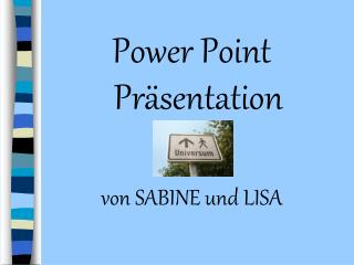 Power Point Pr sentation  von SABINE und LISA