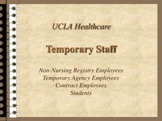 UCLA Healthcare  Temporary Staff   Non-Nursing Registry Employees  Temporary Agency Employees Contract Employees Student