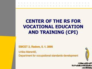 CENTER OF THE RS FOR VOCATIONAL EDUCATION AND TRAINING CPI
