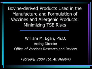 Bovine-derived Products Used in the Manufacture and Formulation of Vaccines and Allergenic Products: Minimizing TSE Risk