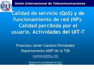Calidad de servicio QoS y de funcionamiento de red NP. Calidad percibida por el usuario. Actividades del UIT-T