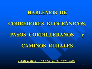 HABLEMOS  DE CORREDORES  BI-OCE NICOS, PASOS  CORDILLERANOS      y CAMINOS  RURALES