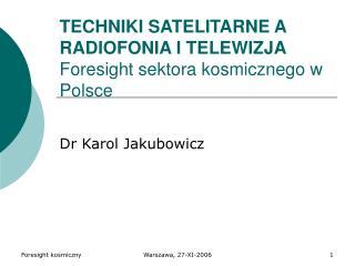 TECHNIKI SATELITARNE A RADIOFONIA I TELEWIZJA Foresight sektora kosmicznego w Polsce