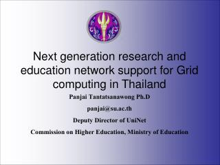Next generation research and education network support for Grid computing in Thailand Panjai Tantatsanawong Ph.D  panjai