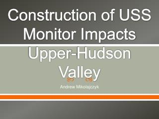 Construction of USS Monitor Impacts Upper-Hudson Valley