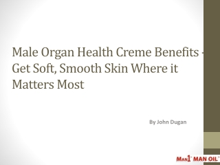 Male Organ Health Creme Benefits - Get Soft, Smooth Skin