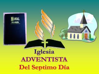 Iglesia ADVENTISTA Del Septimo D a