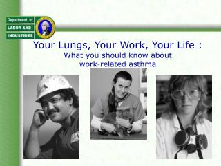 Your Lungs, Your Work, Your Life : What you should know about  work-related asthma
