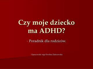 Czy moje dziecko  ma ADHD