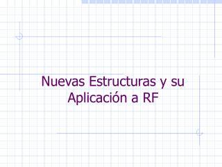 Nuevas Estructuras y su Aplicaci n a RF