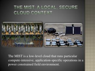 The MIST is a low-level cloud that runs particular compute-intensive, application-specific operations in a  power constr