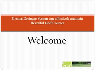 Greens Drainage System can effectively maintain Beautiful Go