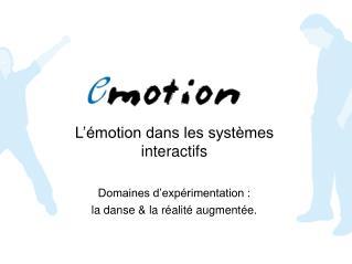 L  motion dans les syst mes interactifs  Domaines d exp rimentation :  la danse  la r alit  augment e.